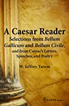 A Ceaser Reader: Selections from Bellum Gallicum and Bellum Civile and from Ceasar's Letters, Speeches and Poetry