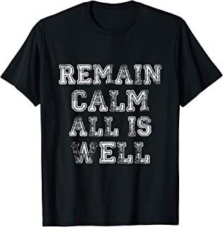 Remain Calm All is Well T-Shirt