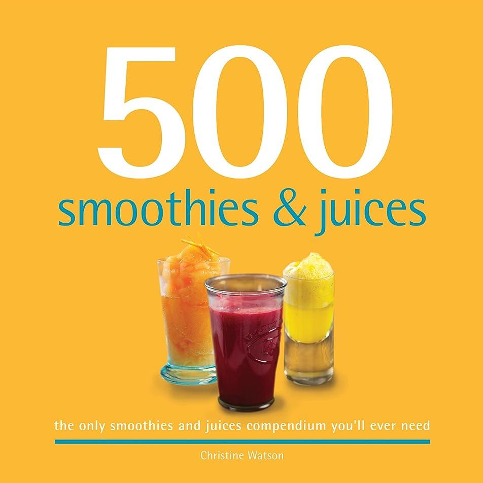 アイスクリームこどもセンター暗記する500 Smoothies & Juices (500 Series Cookbooks) (English Edition)