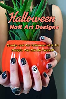 Halloween Nail Art Designs: Spooky and Fun Halloween Nail Art Designs You Can Do Yourself: Frightening Halloween Nail Art ...