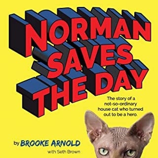 Norman Saves the Day: The Story of a Not-So-Ordinary House Cat Who Turned Out to be a Hero