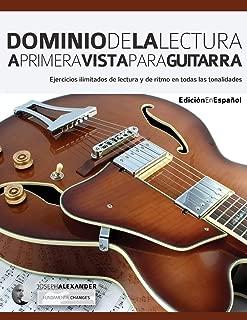 Dominio de la lectura a primera vista para guitarra: Ejercicios ilimitados de lectura y de ritmo en todas las tonalidades (leer musica en guitarra) (Spanish Edition)