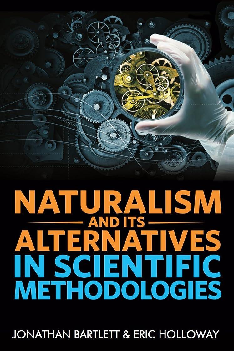 集団的吹雪反応するNaturalism and Its Alternatives in Scientific Methodologies: Proceedings of the 2016 Conference on Alternatives to Methodological Naturalism (English Edition)