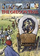 The Oregon Trail (A Graphic History of the American West)