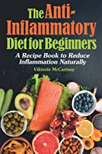 Anti-Inflammatory Diet for Beginners: Anti-Inflammatory Diet Cookbook with Healthy Anti-Inflammatory Recipes. A No-Stress Recipe Book to Reduce Inflammation Naturally.