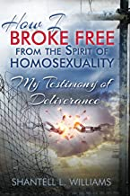 How I Broke Free from the Spirit of Homosexuality: My Testimony of Deliverance