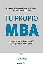 Tu propio MBA: Lo que se aprende en un MBA por el precio de un libro / The Personal MBA: Master the Art of Business (Spanish Edition)