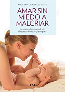 Amar sin miedo a malcriar (OTROS PRACTICA) (Spanish Edition)