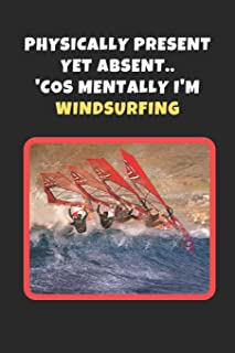 Physically Present Yet Absent.. 'Cos Mentally I'm Windsurfing: Novelty Lined Notebook / Journal To Write In Perfect Gift Item (6 x 9 inches)