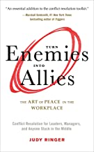Turn Enemies Into Allies: The Art of Peace in the Workplace (Conflict Resolution for Leaders, Managers, and Anyone Stuck i...