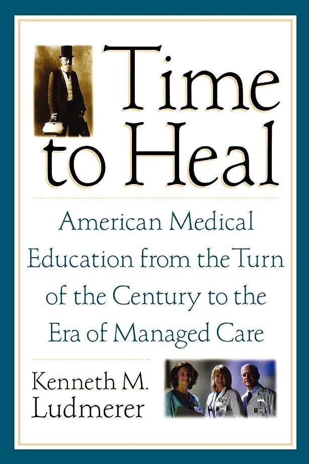 キャンベラ枠書道Time To Heal: American Medical Education From The Turn Of The Century to the Era of Managed Care
