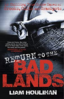 Return To The Badlands: Twelve Enthralling True Cases Of Crooks, Cults And Crackpots