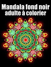 Mandala fond noir adulte à colorier: 60 fleurs Mandala geant sur fond noir ,livre de coloriage de nuit pour adulte anti-st...
