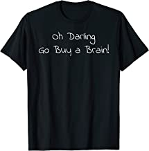 Oh Darling Go Buy a Brain Funny Sarcastic Quote Tshirt