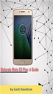 Motorola Moto G5 Plus: A Guide (English Edition)