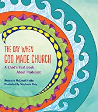 The Day When God Made Church: A Child's First Book About Pentecost