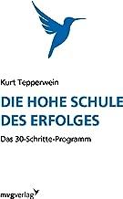 Die hohe Schule des Erfolgs: Das 30-Schritte-Programm (German Edition)