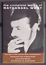 The Complete Works of Nathaniel West (The Day of the Locust, Miss Lonelyhearts, The Dream Life of Balso Snell, A Cool Mill...