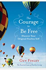 The Courage to Be Free: Discover Your Original Fearless Self Kindle Edition