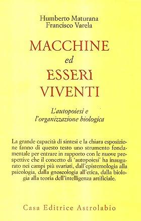 Macchine ed esseri viventi. Lautopoiesi e lorganizzazione biologica