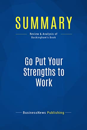 Summary: Go Put Your Strengths to Work: Review and Analysis of Buckingham's Book (English Edition)