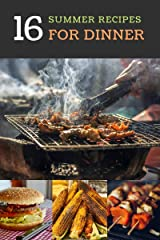 16 Summer Recipes For Dinner : Tasty Outdoor Recipes For Every Backyard Occasion Kindle Edition