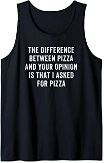 The Difference Between Pizza And Your Opinion Tank Top