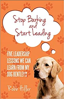 Stop Barking and Start Leading: 5 Leadership Lessons We Can Learn From My Dog Bentley!