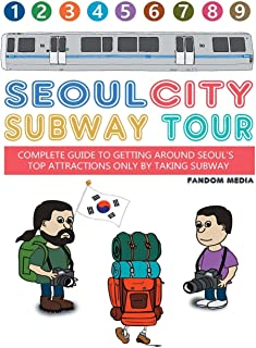 Seoul City Subway Tour (Full Color Edition): Complete Guide to Getting Around Seoul's Top Attractions by Just Taking the Subway