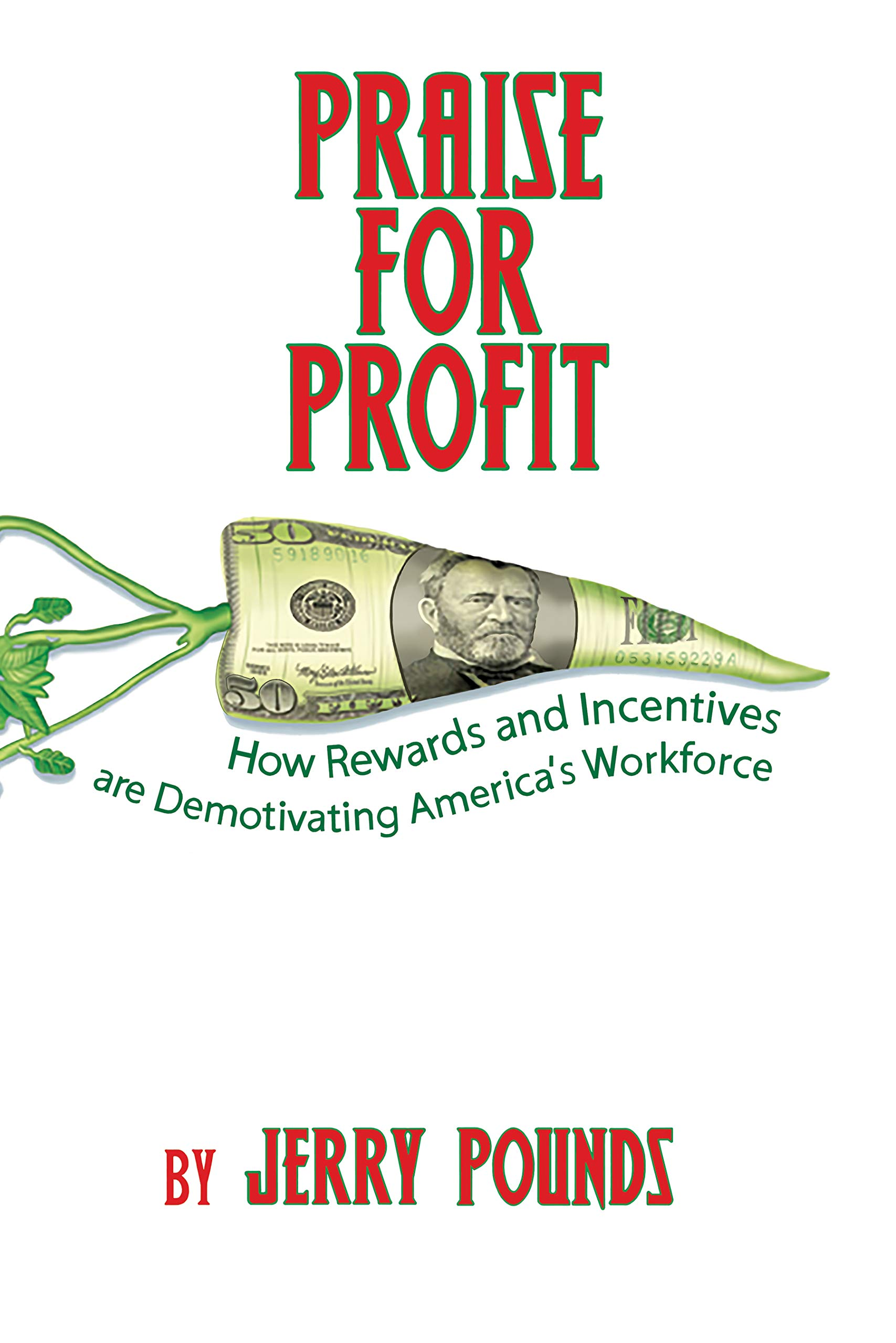 Praise for Profit: How Rewards and Incentives are Demotivating America's Workforce