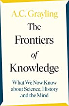 The Frontiers of Knowledge: What We Know About Science, History and The Mind – And How We Know It