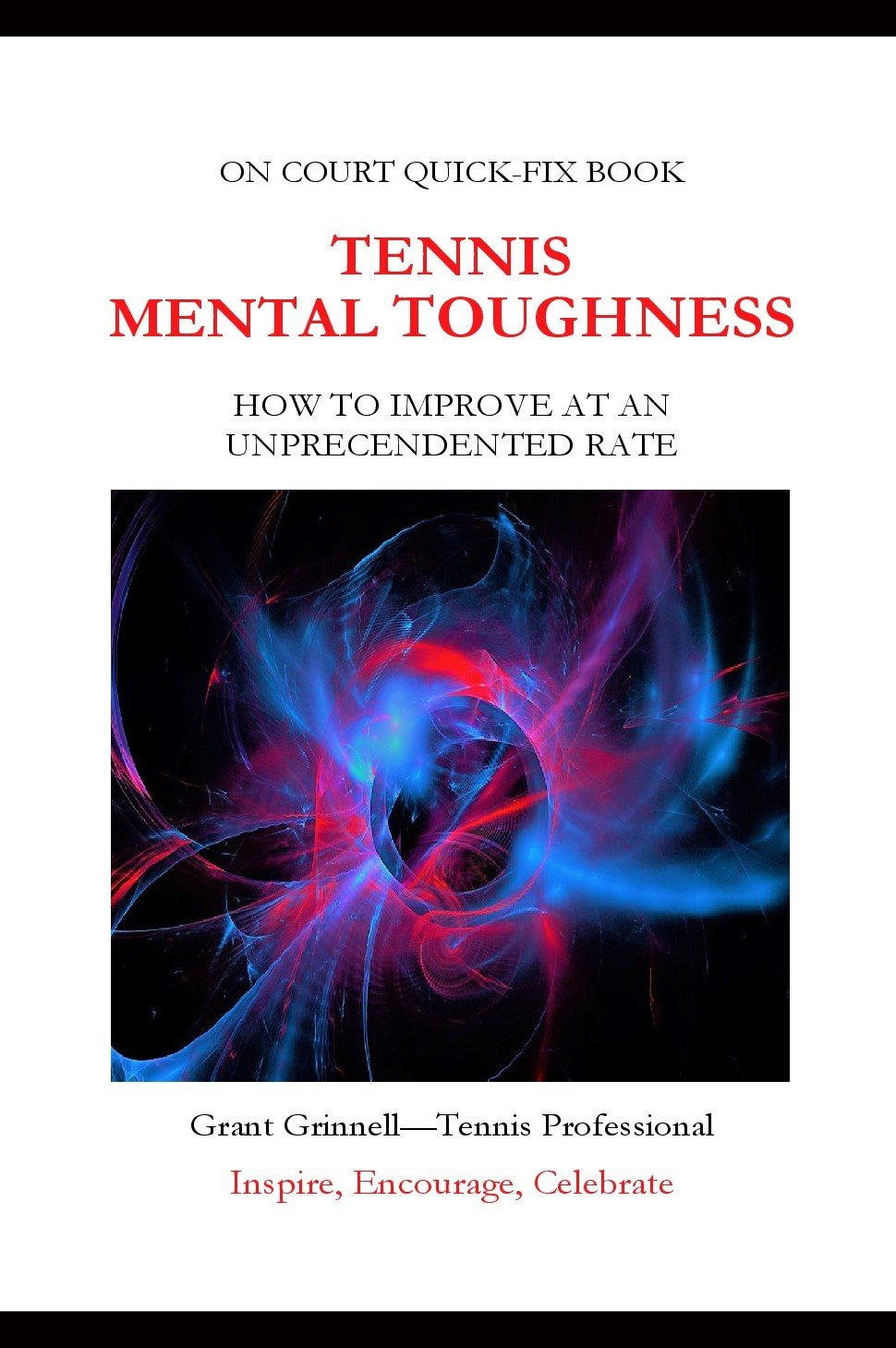 Tennis Mental Game - Quick Fix Book: How To Improve At An Unprecedented Rate (English Edition)