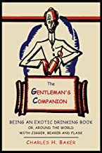 Scaricare Libri The Gentleman's Companion: Being an Exotic Drinking Book Or, Around the World with Jigger, Beaker and Flask PDF