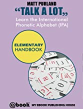 Talk A Lot - Learn the International Phonetic Alphabet (IPA) Elementary Handbook