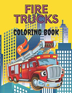 Fire trucks coloring book: for kids and toddlers aged between 2-7 -fun and cool fire trucks draws with creativity and more...
