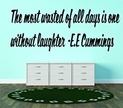The most wasted of all days is one without laughter -E.E Cummings Famous Inspirational Life Quote - Picture Art Image Living Room Bedroom Home Decor Peel & Stick Sticker Graphic Design Vinyl Wall Decal Size : 14 Inches X 42 Inches - 22 Colors Available