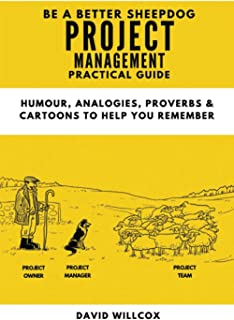 Be a Better Sheepdog Project Management Practical Guide: Humour, Analogies, Proverbs and Cartoons to help you remember