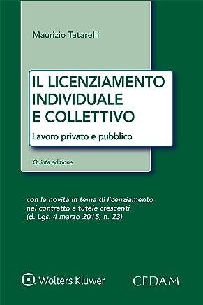 Il licenziamento individuale e collettivo: Lavoro privato e pubblico. Quinta edizione con le novità in tema di licenziamento nei contratti a tutele crescenti
