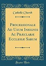 Processionale Ad Usum Insignis Ac Præclaræ Ecclesiæ Sarum (Classic Reprint) (Latin Edition)