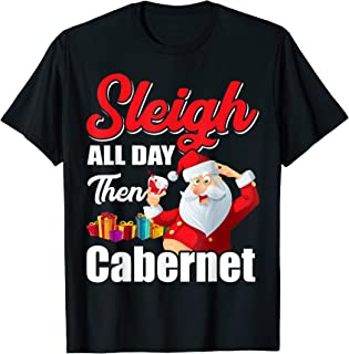 Santa Sleigh All Day Then Cabernet Christmas Wine Lover Gift T-Shirt