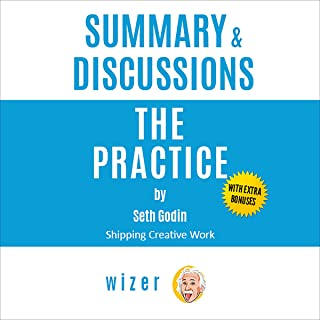 Summary & Discussions of The Practice by Seth Godin: Shipping Creative Work (With Bonus Online Content)