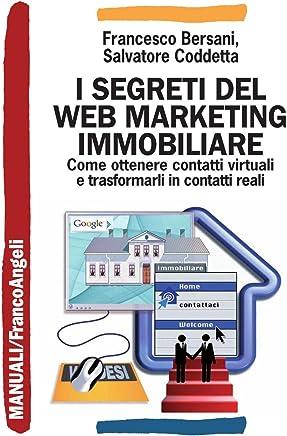 I segreti del web marketing immobiliare: Come ottenere contatti virtuali e trasformarli in contatti reali (Manuali Vol. 205)