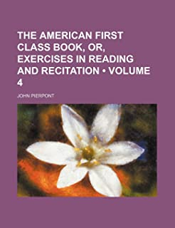 The American First Class Book, Or, Exercises in Reading and Recitation (Volume 4)