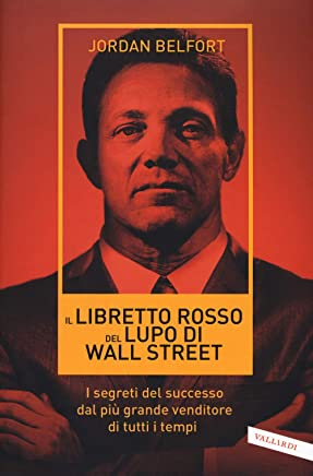 Il libretto rosso del lupo di Wall Street. I segreti del successo dal più grande venditore di tutti i tempi