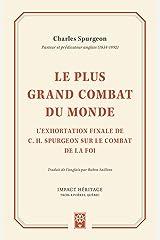 Le plus grand combat du monde: L'exhortation finale de C. H. Spurgeon sur le combat de la foi Format Kindle