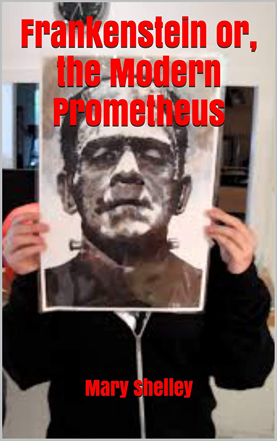 ドキュメンタリー抽選病気のFrankenstein or, the Modern Prometheus (English Edition)