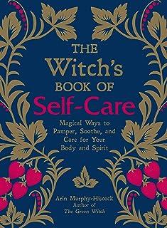 کتاب مراقبت از جادوگران: راه های جادویی برای متلاشی کردن ، آرامش و مراقبت از بدن و روح شما