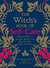 The Witch's Book of Self-Care: Magical Ways to Pamper, Soothe, and Care for Your..
