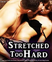 Stretched Too Hard: First Time Erotica Sex Stories, Dirty Immoral Taboo, Rough and Exciting, 80-book Mega Bundle