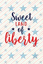 Sweet Land Of Liberty: Independence Day | The Fourth of July | College Ruled Notebook | Gift & Greeting Card Alternative (Happy USA)